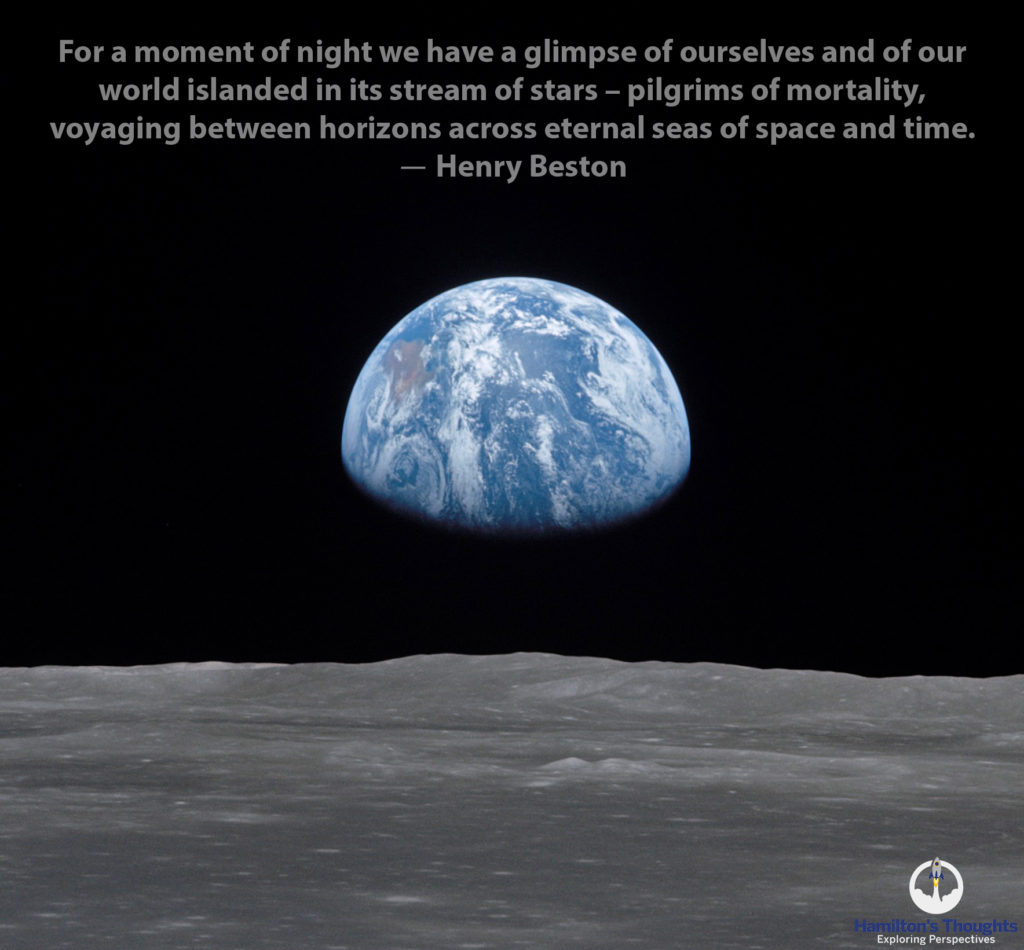 For a moment of night we have a glimpse of ourselves and of our world islanded in its stream of stars - pilgrims of mortality, voyaging between horizons across eternal seas of space and time. Henry Beston